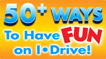 50 ways to have fun on I-Drive